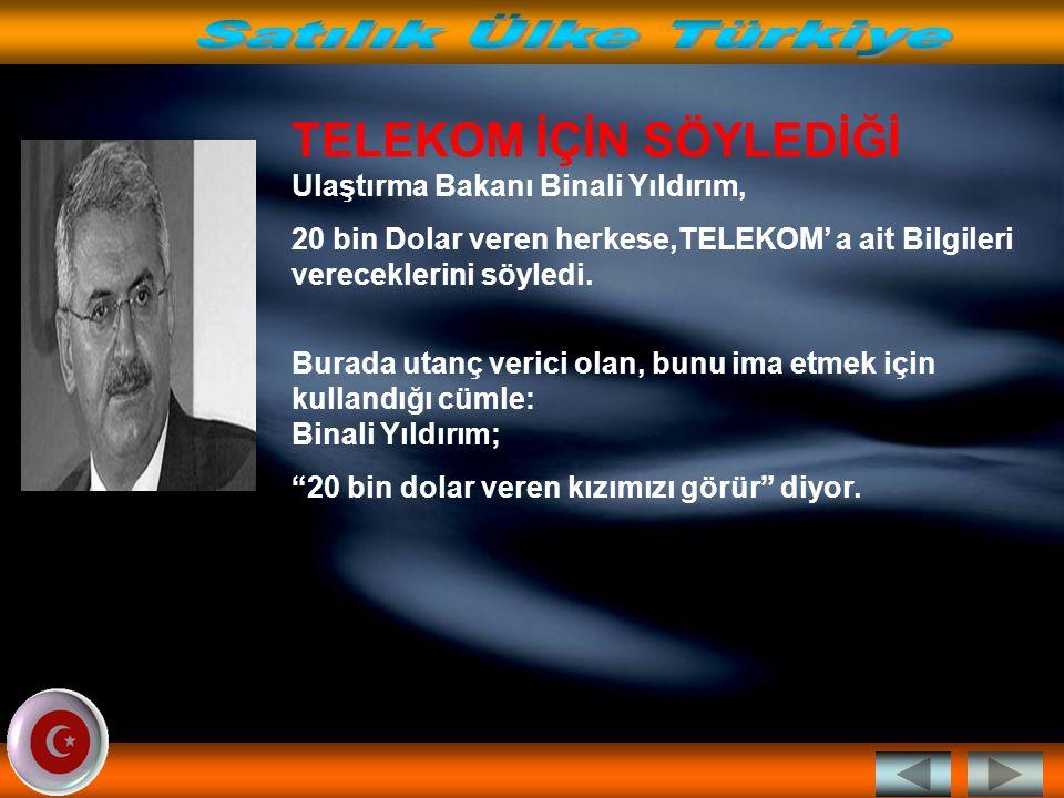 TELEKOM İÇİN SÖYLEDİĞİ Ulaştırma Bakanı Binali Yıldırım,