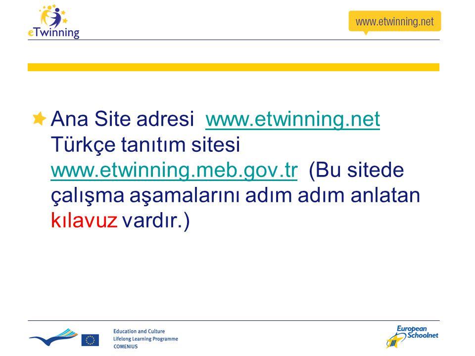 Ana Site adresi www. etwinning. net Türkçe tanıtım sitesi www