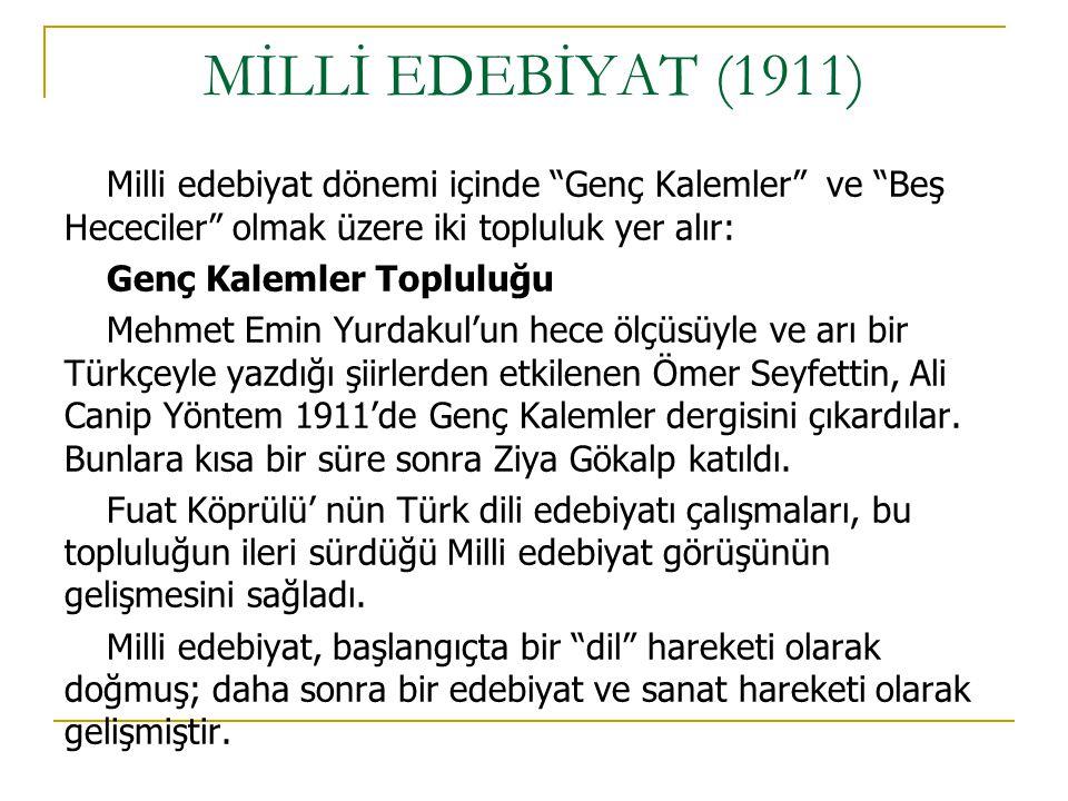 MİLLİ EDEBİYAT (1911) Milli edebiyat dönemi içinde Genç Kalemler ve Beş Hececiler olmak üzere iki topluluk yer alır: