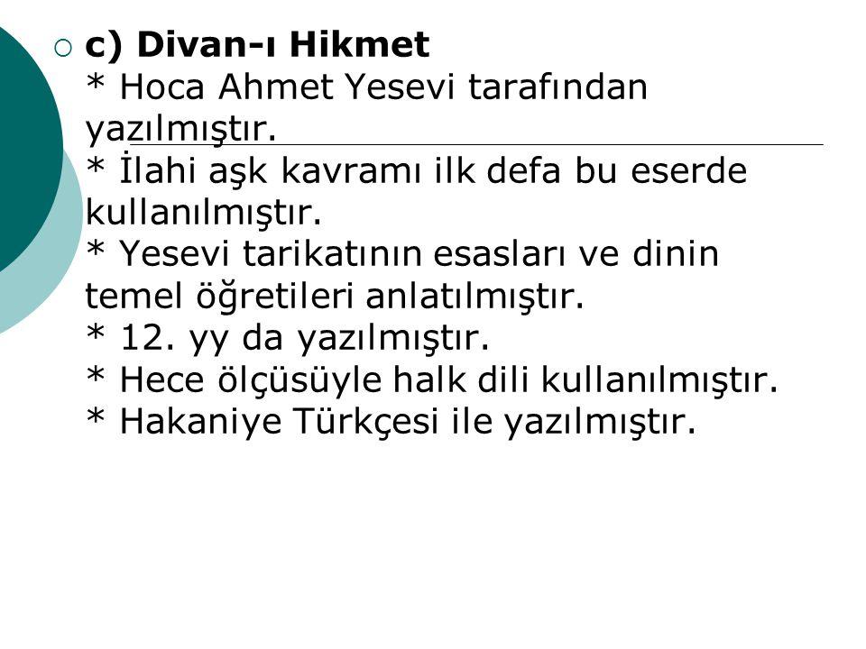c) Divan-ı Hikmet. Hoca Ahmet Yesevi tarafından yazılmıştır
