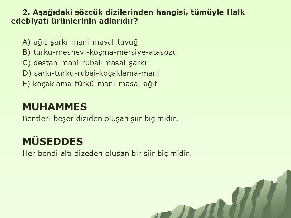 2. Aşağıdaki sözcük dizilerinden hangisi, tümüyle Halk edebiyatı ürünlerinin adlarıdır