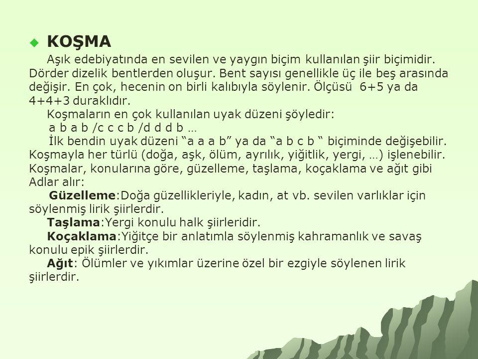 KOŞMA Aşık edebiyatında en sevilen ve yaygın biçim kullanılan şiir biçimidir.