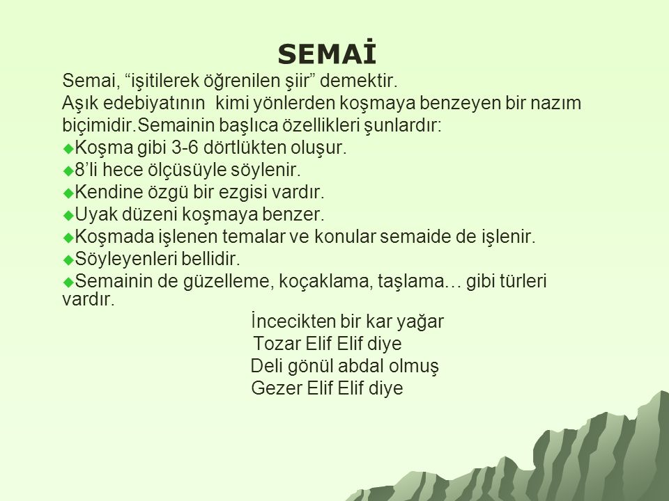SEMAİ Semai, işitilerek öğrenilen şiir demektir.