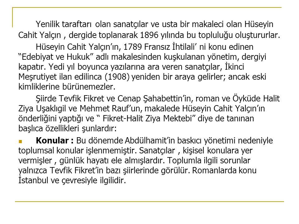 Yenilik taraftarı olan sanatçılar ve usta bir makaleci olan Hüseyin Cahit Yalçın , dergide toplanarak 1896 yılında bu topluluğu oluştururlar.