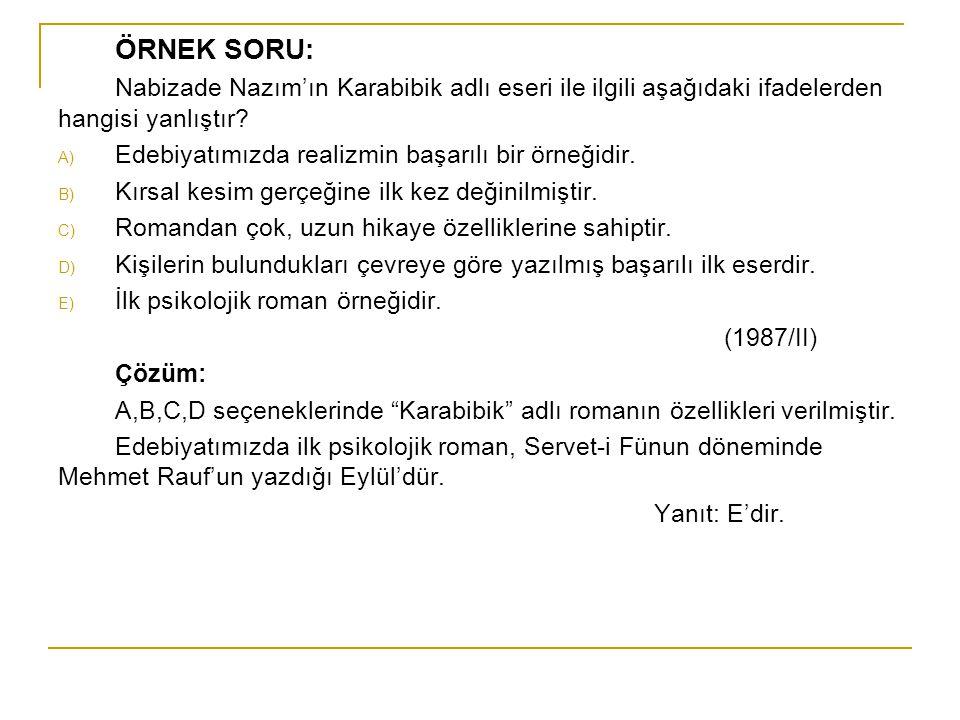 ÖRNEK SORU: Nabizade Nazım'ın Karabibik adlı eseri ile ilgili aşağıdaki ifadelerden hangisi yanlıştır