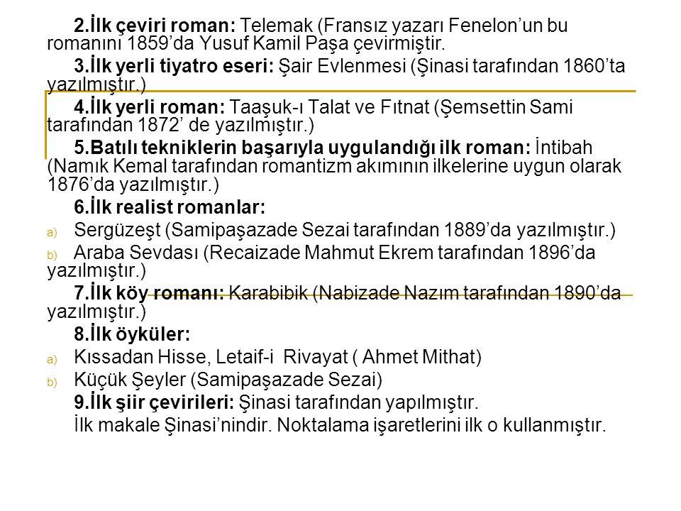 2.İlk çeviri roman: Telemak (Fransız yazarı Fenelon'un bu romanını 1859'da Yusuf Kamil Paşa çevirmiştir.