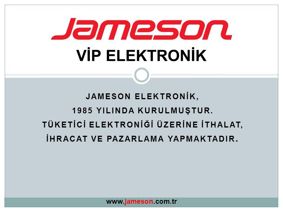 VİP ELEKTRONİK JAMESON ELEKTRONİK, 1985 YILINDA KURULMUŞTUR.