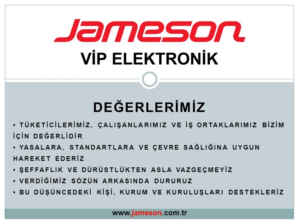 VİP ELEKTRONİK DEĞERLERİMİZ www.jameson.com.tr