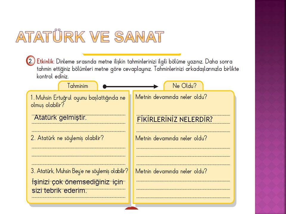 ATATÜRK VE SANAT Atatürk gelmiştir. FİKİRLERİNİZ NELERDİR