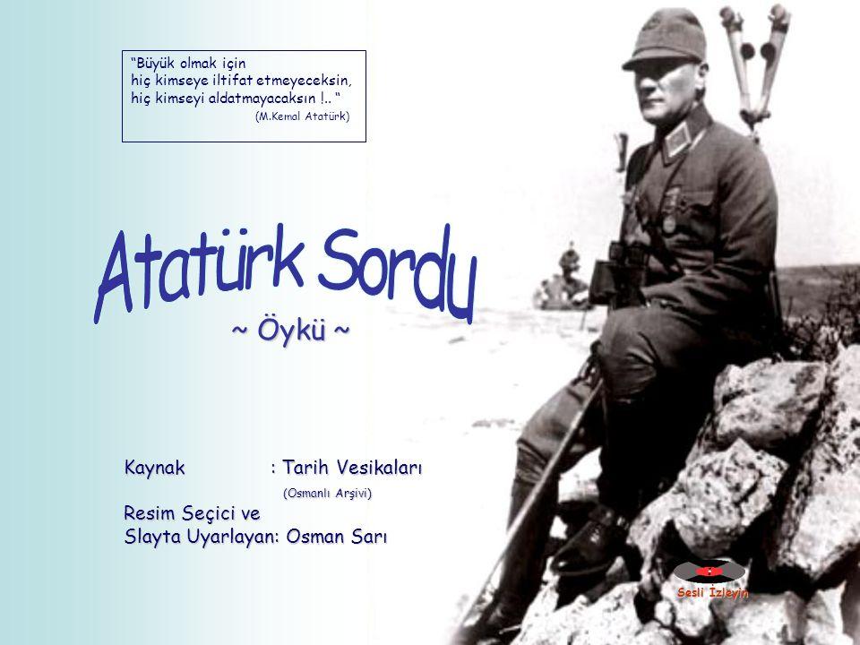 Atatürk Sordu ~ Öykü ~ Kaynak : Tarih Vesikaları (Osmanlı Arşivi)