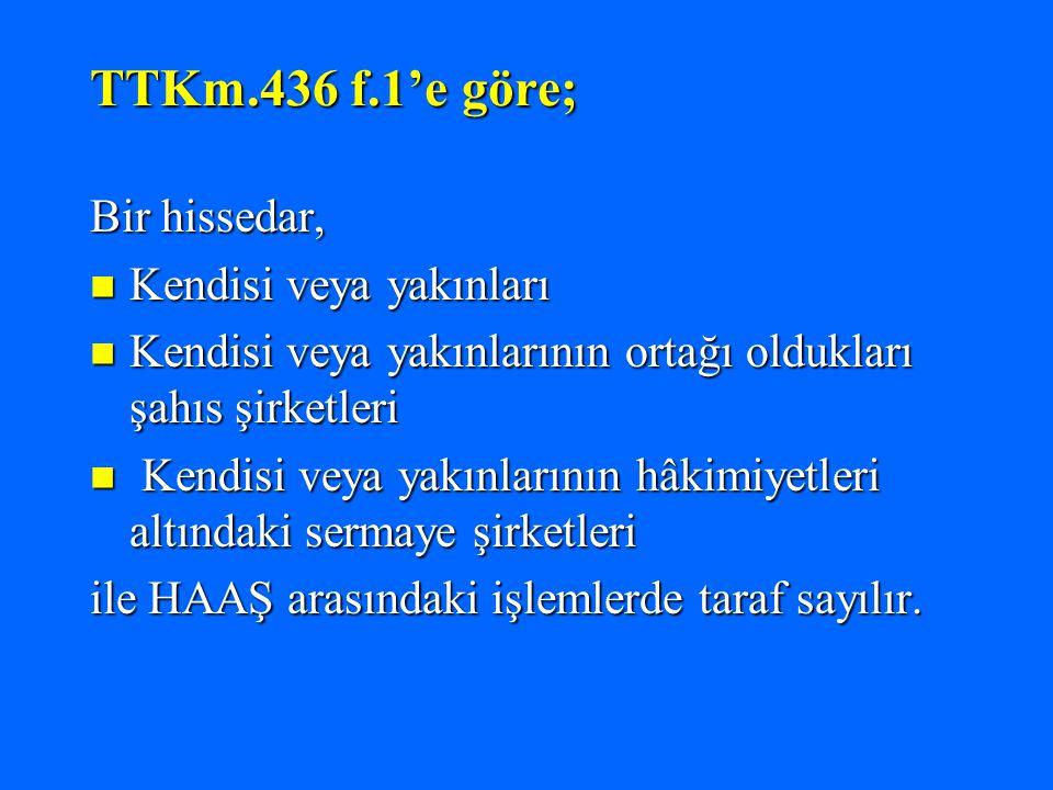 TTKm.436 f.1'e göre; Bir hissedar, Kendisi veya yakınları
