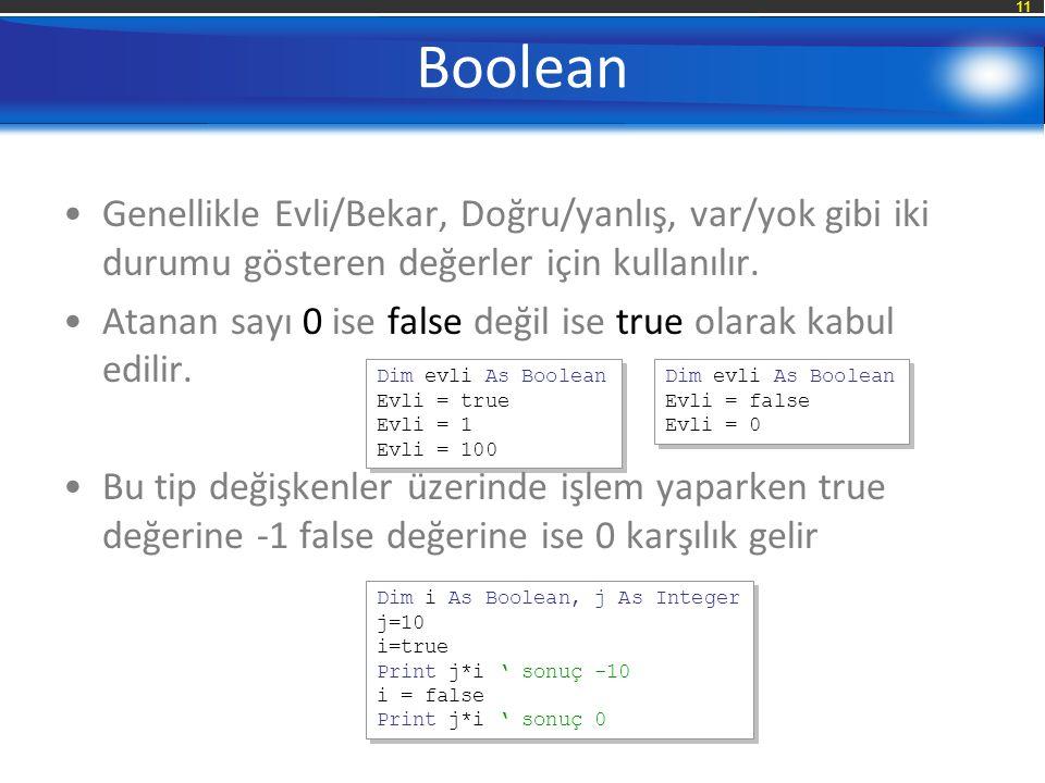 Boolean Genellikle Evli/Bekar, Doğru/yanlış, var/yok gibi iki durumu gösteren değerler için kullanılır.
