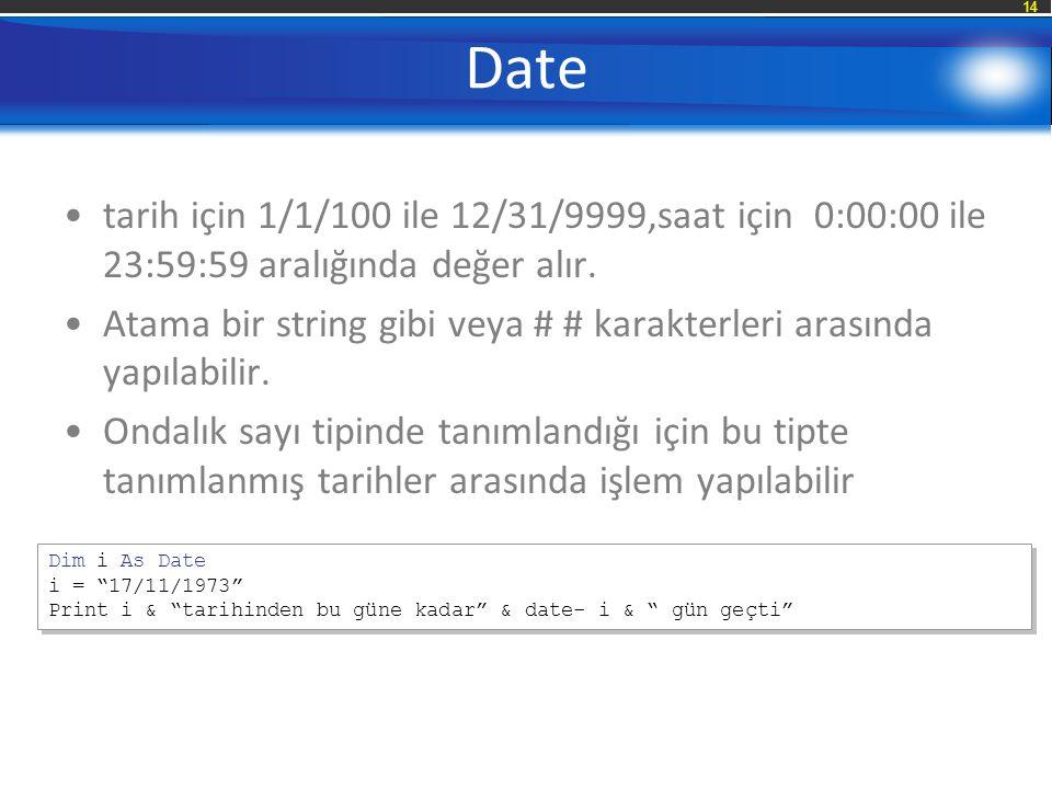 Date tarih için 1/1/100 ile 12/31/9999,saat için 0:00:00 ile 23:59:59 aralığında değer alır.