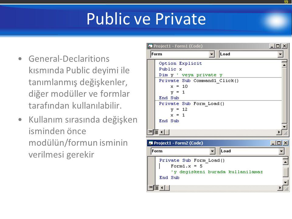 Public ve Private General-Declaritions kısmında Public deyimi ile tanımlanmış değişkenler, diğer modüller ve formlar tarafından kullanılabilir.