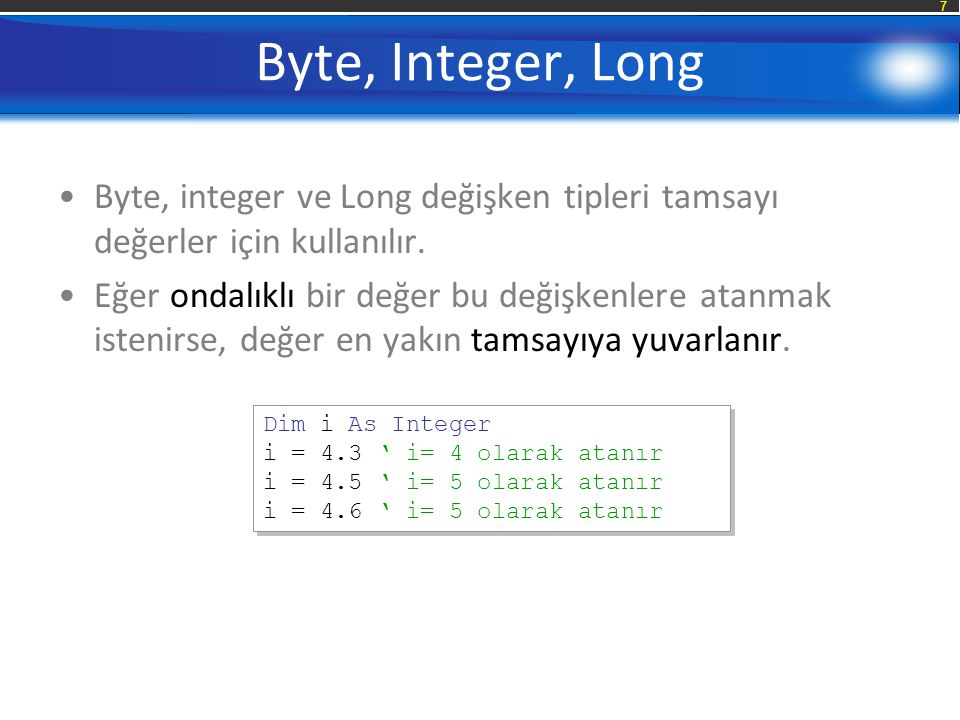 Byte, Integer, Long Byte, integer ve Long değişken tipleri tamsayı değerler için kullanılır.