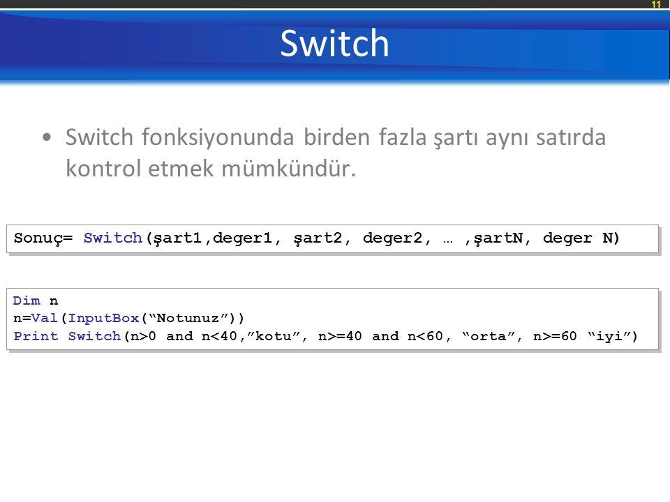 Switch Switch fonksiyonunda birden fazla şartı aynı satırda kontrol etmek mümkündür. Sonuç= Switch(şart1,deger1, şart2, deger2, … ,şartN, deger N)