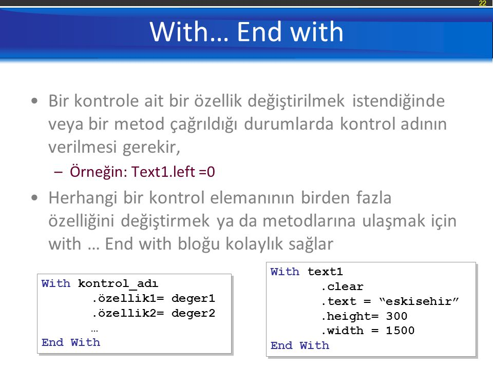 With… End with Bir kontrole ait bir özellik değiştirilmek istendiğinde veya bir metod çağrıldığı durumlarda kontrol adının verilmesi gerekir,