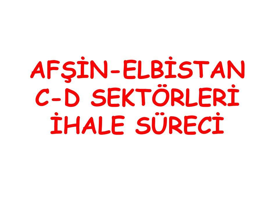 AFŞİN-ELBİSTAN C-D SEKTÖRLERİ İHALE SÜRECİ