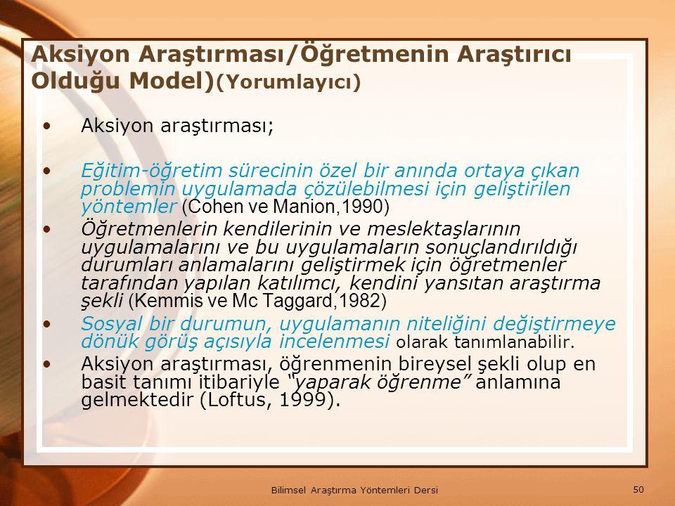 Aksiyon Araştırması/Öğretmenin Araştırıcı Olduğu Model)(Yorumlayıcı)