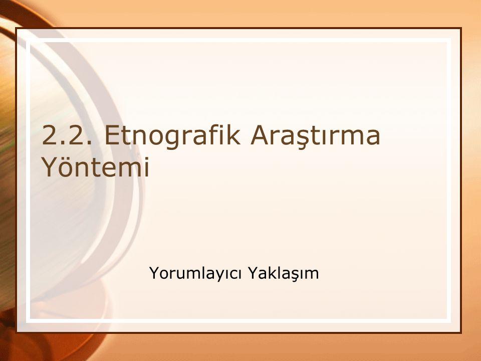 2.2. Etnografik Araştırma Yöntemi