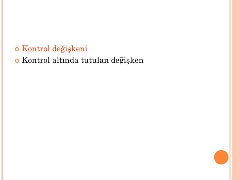 Kontrol değişkeni Kontrol altında tutulan değişken