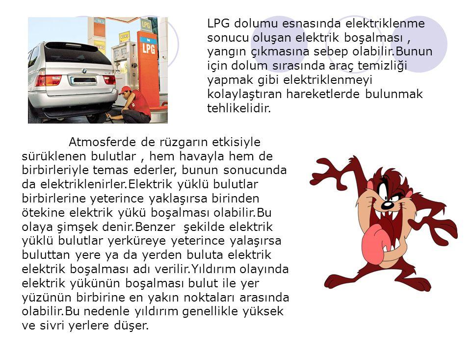 LPG dolumu esnasında elektriklenme sonucu oluşan elektrik boşalması , yangın çıkmasına sebep olabilir.Bunun için dolum sırasında araç temizliği yapmak gibi elektriklenmeyi kolaylaştıran hareketlerde bulunmak tehlikelidir.