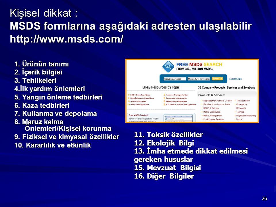 Kişisel dikkat : MSDS formlarına aşağıdaki adresten ulaşılabilir http://www.msds.com/