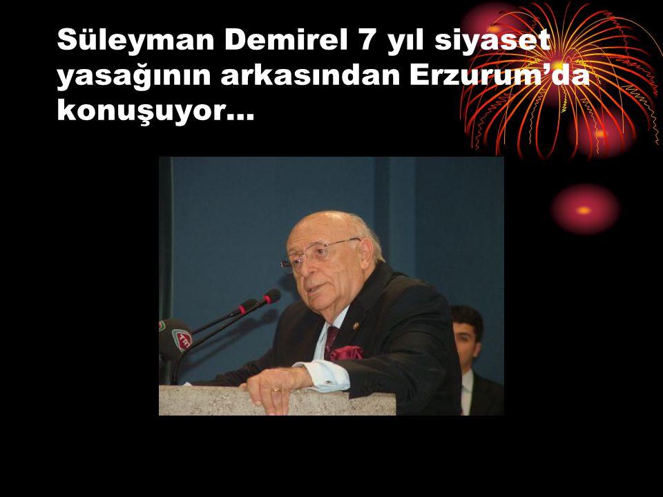 Süleyman Demirel 7 yıl siyaset yasağının arkasından Erzurum'da konuşuyor…