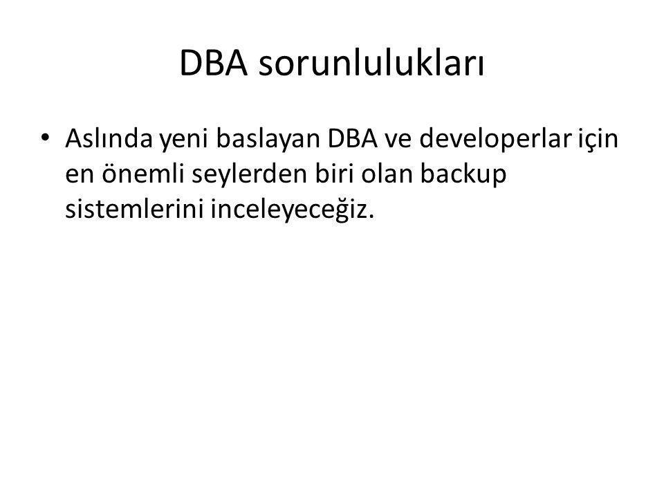 DBA sorunlulukları Aslında yeni baslayan DBA ve developerlar için en önemli seylerden biri olan backup sistemlerini inceleyeceğiz.