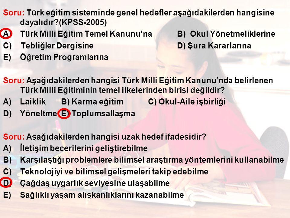Soru: Türk eğitim sisteminde genel hedefler aşağıdakilerden hangisine dayalıdır (KPSS-2005)