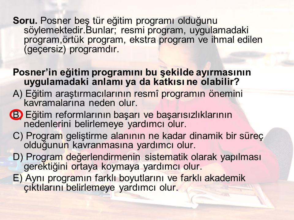 Soru. Posner beş tür eğitim programı olduğunu söylemektedir