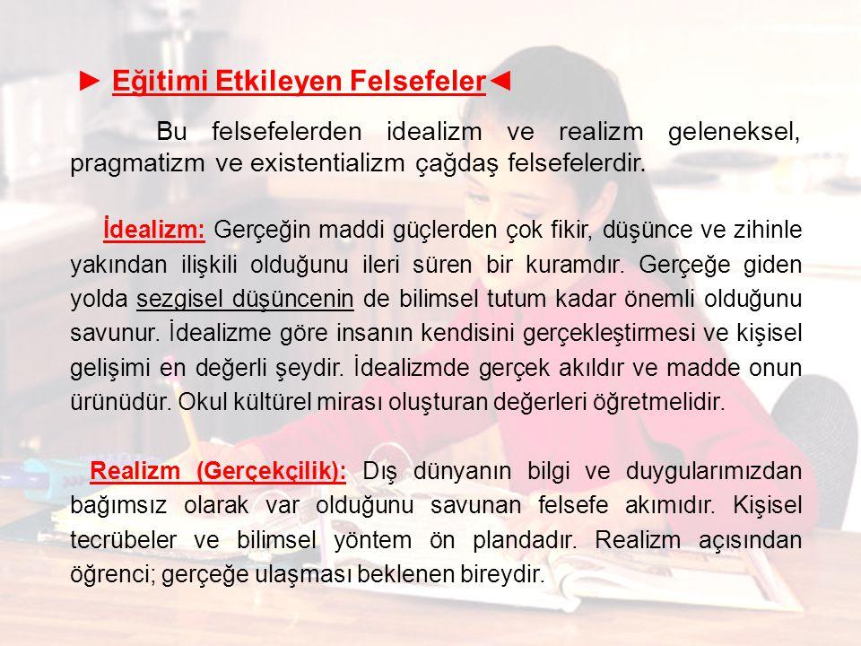 ► Eğitimi Etkileyen Felsefeler◄