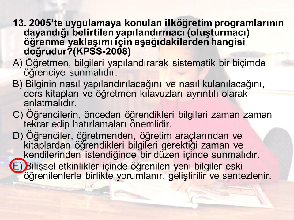 13. 2005'te uygulamaya konulan ilköğretim programlarının dayandığı belirtilen yapılandırmacı (oluşturmacı) öğrenme yaklaşımı için aşağıdakilerden hangisi doğrudur (KPSS-2008)