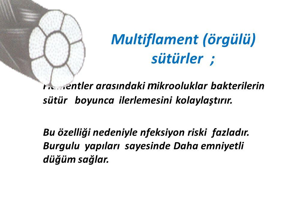 Multiflament (örgülü) sütürler ;