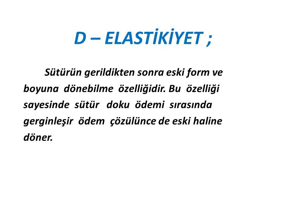 D – ELASTİKİYET ;