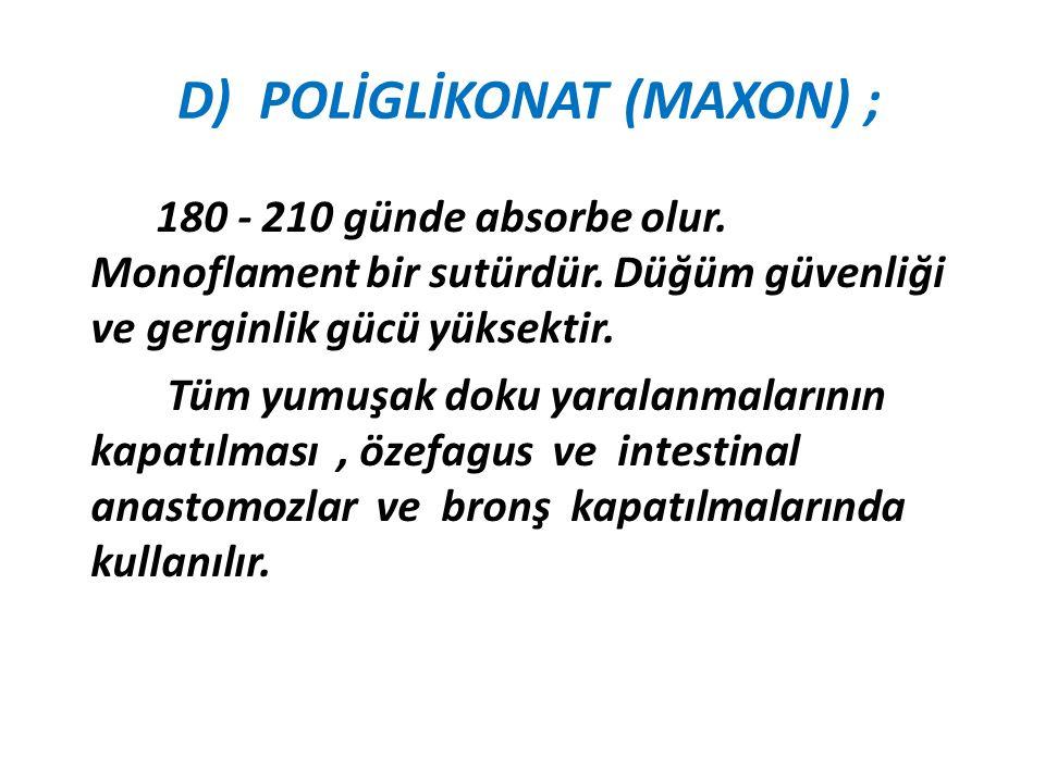 D) POLİGLİKONAT (MAXON) ;