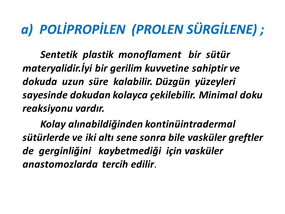 a) POLİPROPİLEN (PROLEN SÜRGİLENE) ;