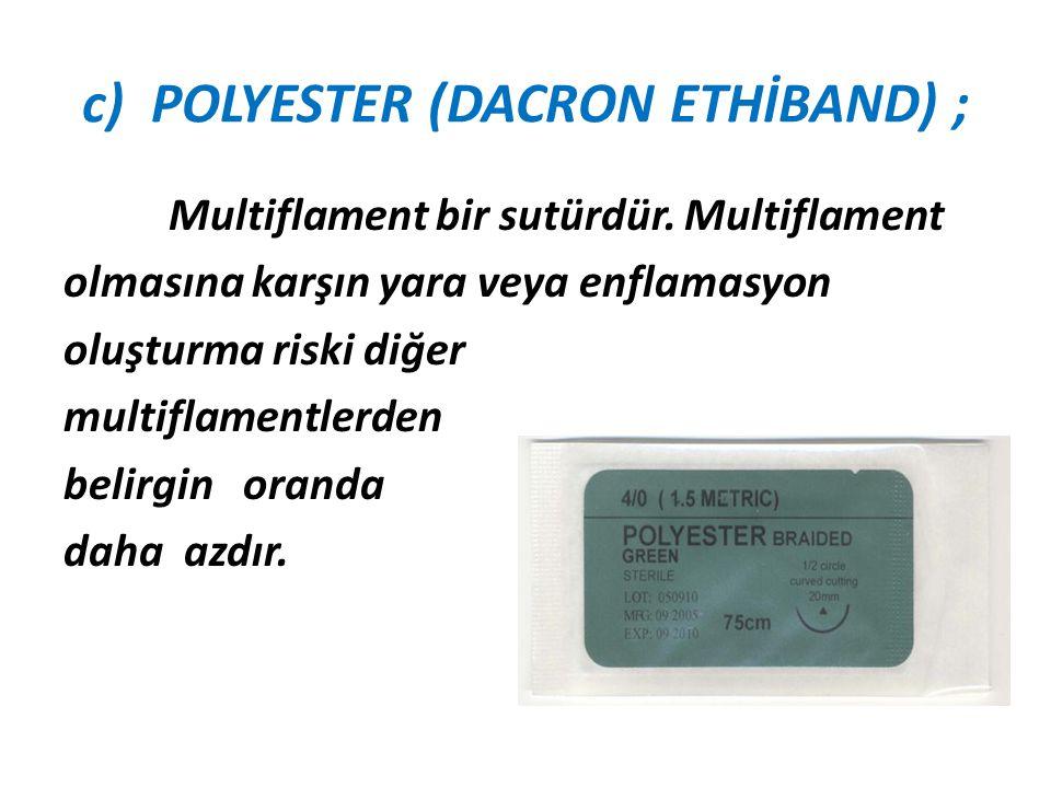 c) POLYESTER (DACRON ETHİBAND) ;