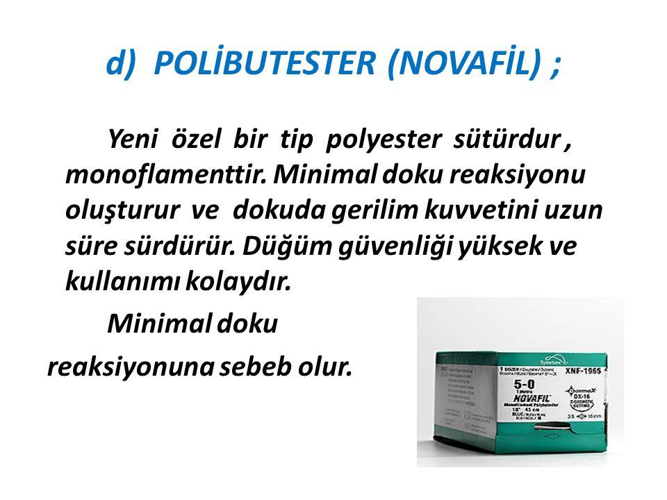 d) POLİBUTESTER (NOVAFİL) ;