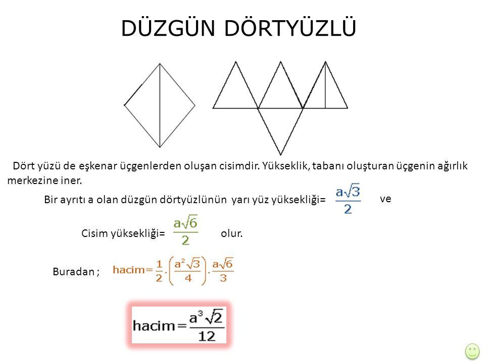 DÜZGÜN DÖRTYÜZLÜ Dört yüzü de eşkenar üçgenlerden oluşan cisimdir. Yükseklik, tabanı oluşturan üçgenin ağırlık merkezine iner.