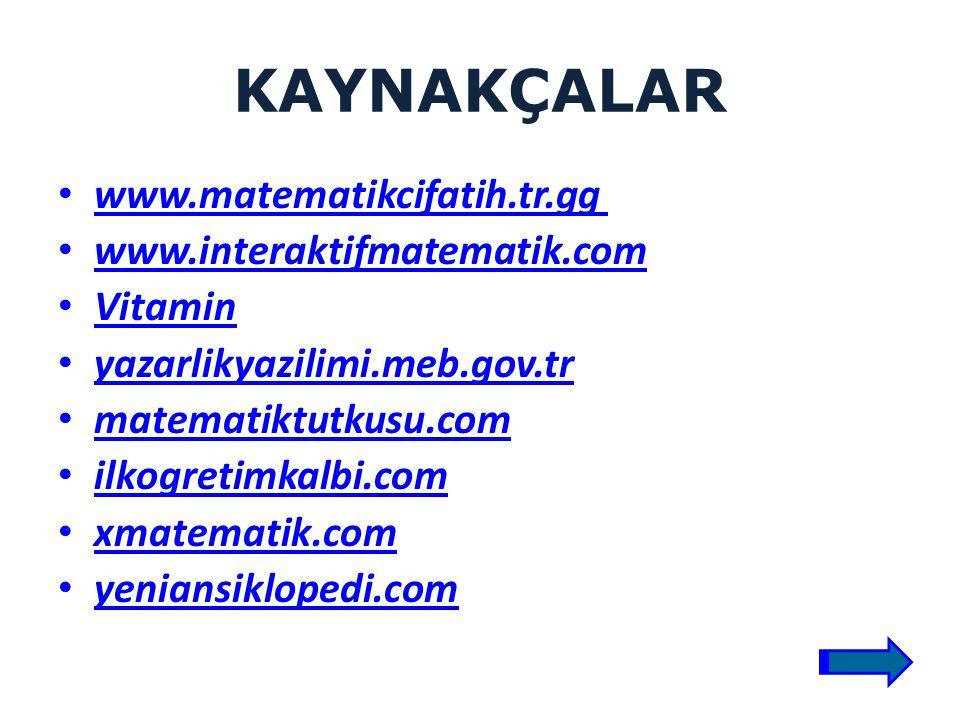 KAYNAKÇALAR www.matematikcifatih.tr.gg www.interaktifmatematik.com