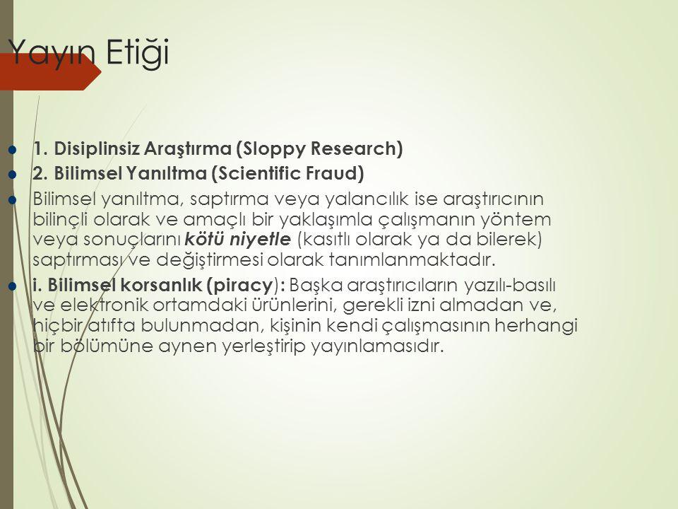 Yayın Etiği 1. Disiplinsiz Araştırma (Sloppy Research)