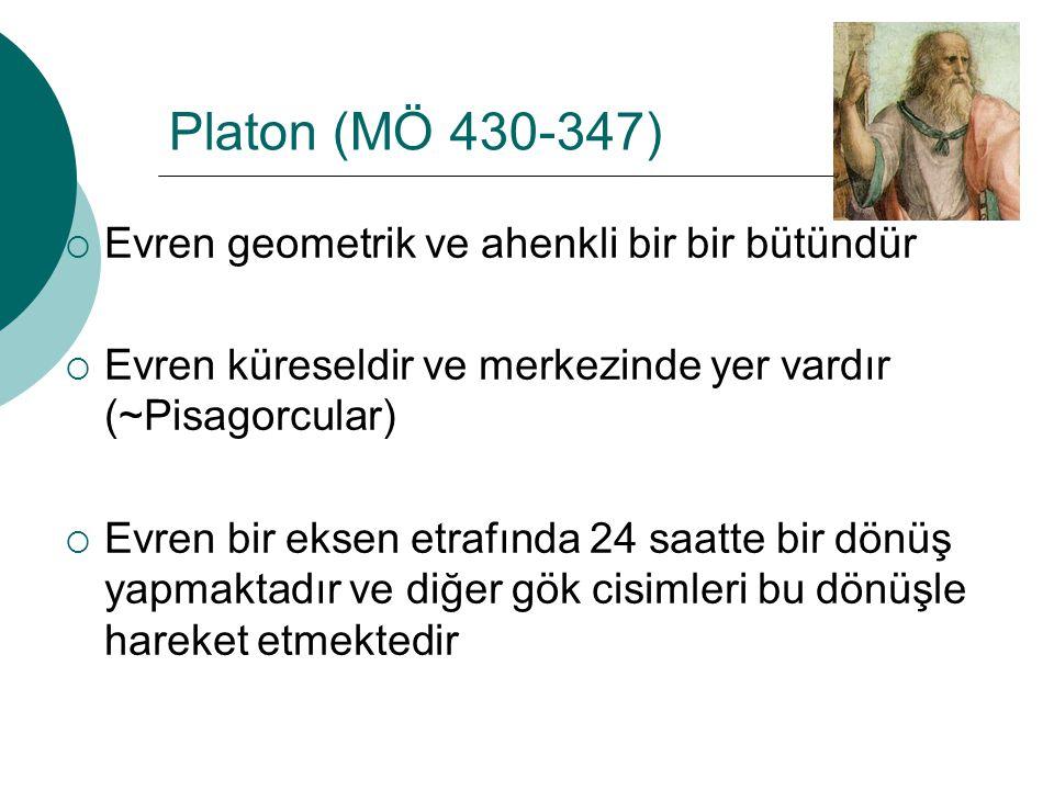 Platon (MÖ 430-347) Evren geometrik ve ahenkli bir bir bütündür