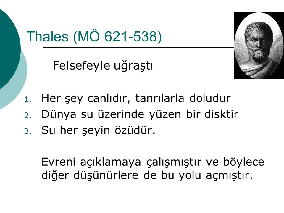 Thales (MÖ 621-538) Felsefeyle uğraştı