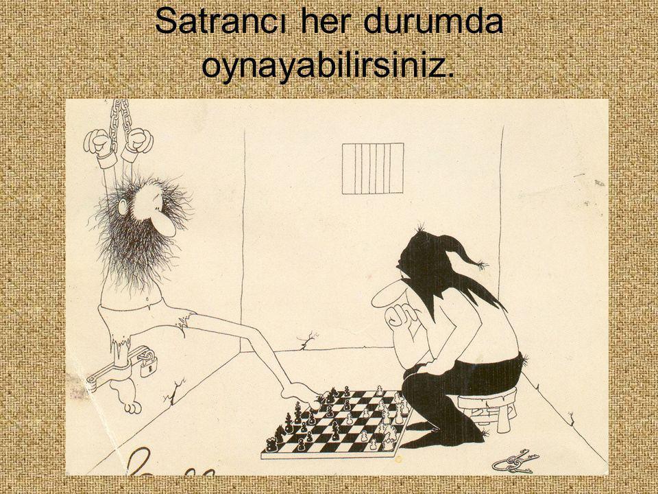 Satrancı her durumda oynayabilirsiniz.