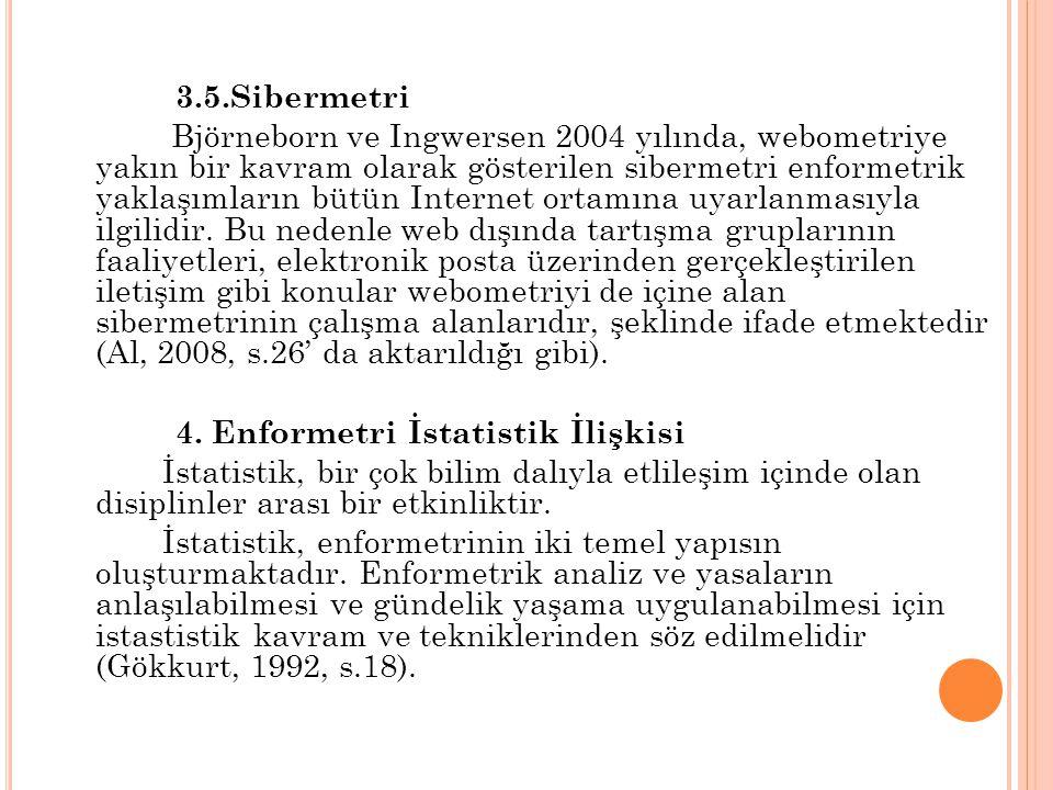 3.5.Sibermetri Björneborn ve Ingwersen 2004 yılında, webometriye yakın bir kavram olarak gösterilen sibermetri enformetrik yaklaşımların bütün Internet ortamına uyarlanmasıyla ilgilidir.