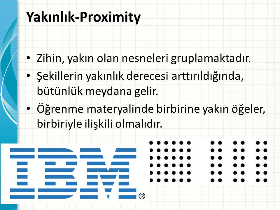 Yakınlık-Proximity Zihin, yakın olan nesneleri gruplamaktadır.