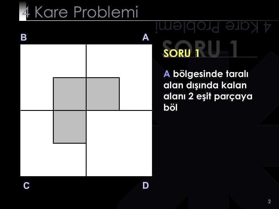 SORU 1 4 Kare Problemi 4 Kare Problemi SORU 1 B A