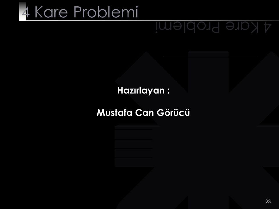 4 Kare Problemi 4 Kare Problemi Hazırlayan : Mustafa Can Görücü