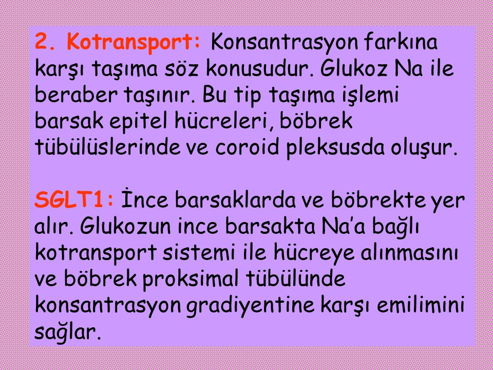2. Kotransport: Konsantrasyon farkına karşı taşıma söz konusudur